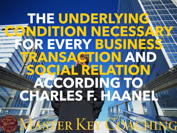 What Haanel Says Is the Underlying Condition Necessary for Every Business Transaction and Social Relation