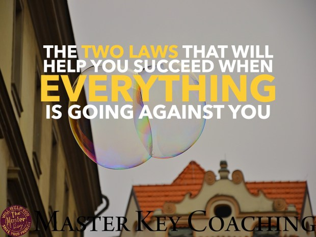 The Two Laws That Will Help You Succeed When Everything Is Going Against You
