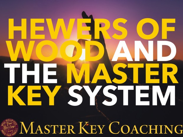 Hewers of Wood and The Master Key System