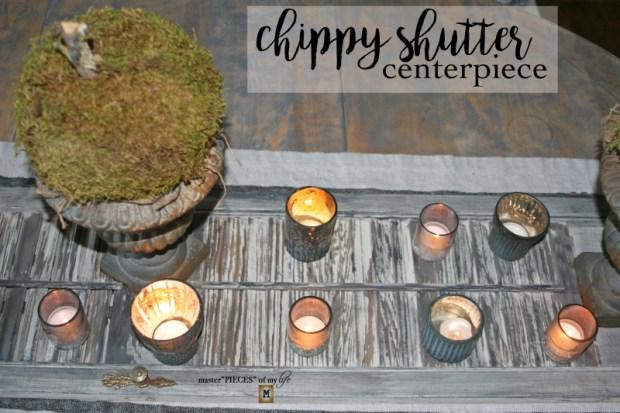 Chippy shutter centerpiece