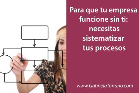 para-que-tu-empresa-funcione-sin-ti-necesitas-sistematizar-procesos
