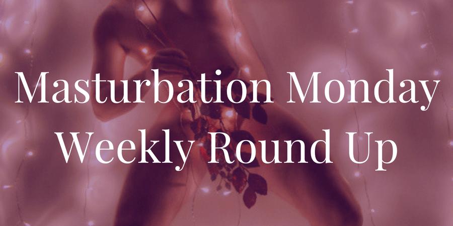 Week 174 roundup for Masturbation Monday