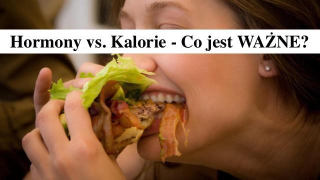 Co ma większe znaczenie – kalorie czy hormony – Tutaj znajdziesz odpowiedz