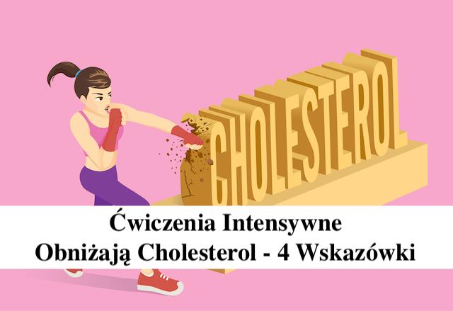 Ćwiczenia  Intensywne zmniejszają poziom Cholesterolu –  Naukowe Badania