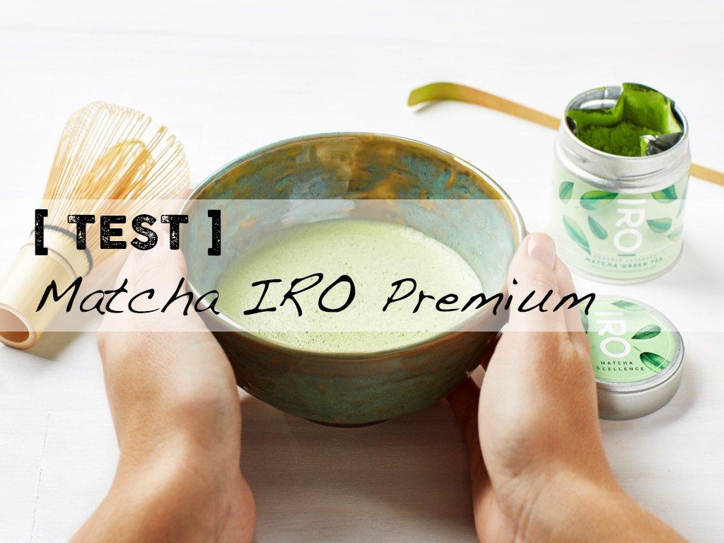 Test du Thé Matcha IRO Premium
