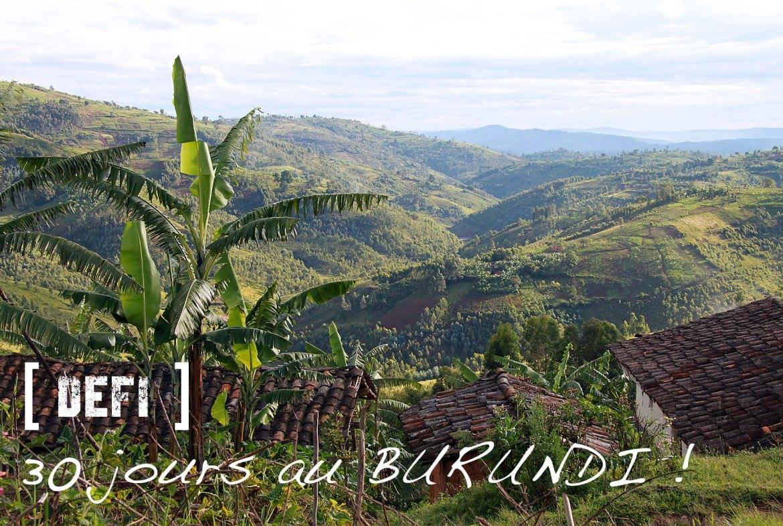 [ Défi ] 30 jours au Burundi : bonheurs et difficultés !
