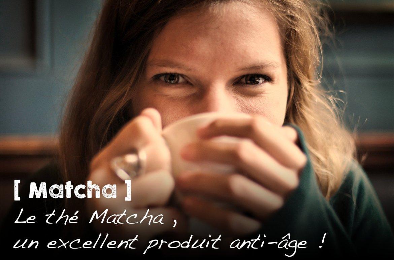 Le thé Matcha , un excellent produit anti-âge !