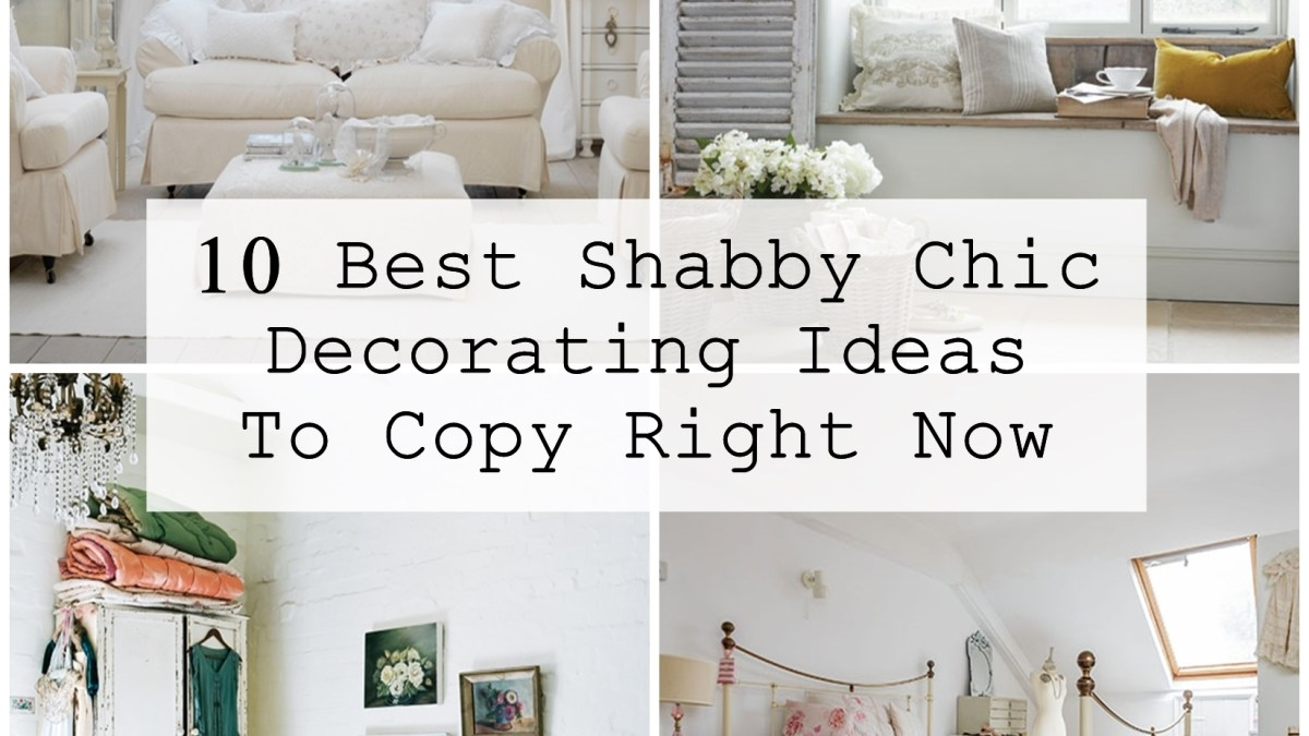 10 Best Shabby Chic Decorating Ideas To Copy Right Now