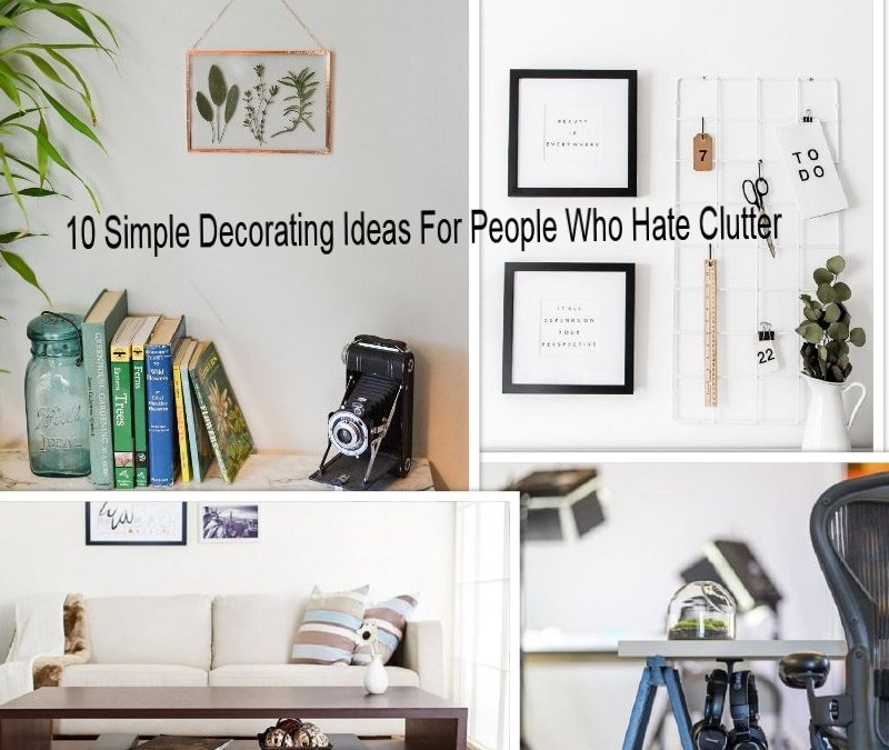 10 Simple Decorating Ideas For People Who Hate Clutter