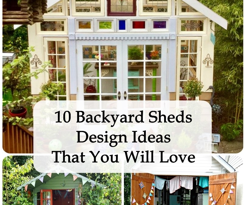 10 Backyard Sheds Design Ideas That You Will Love