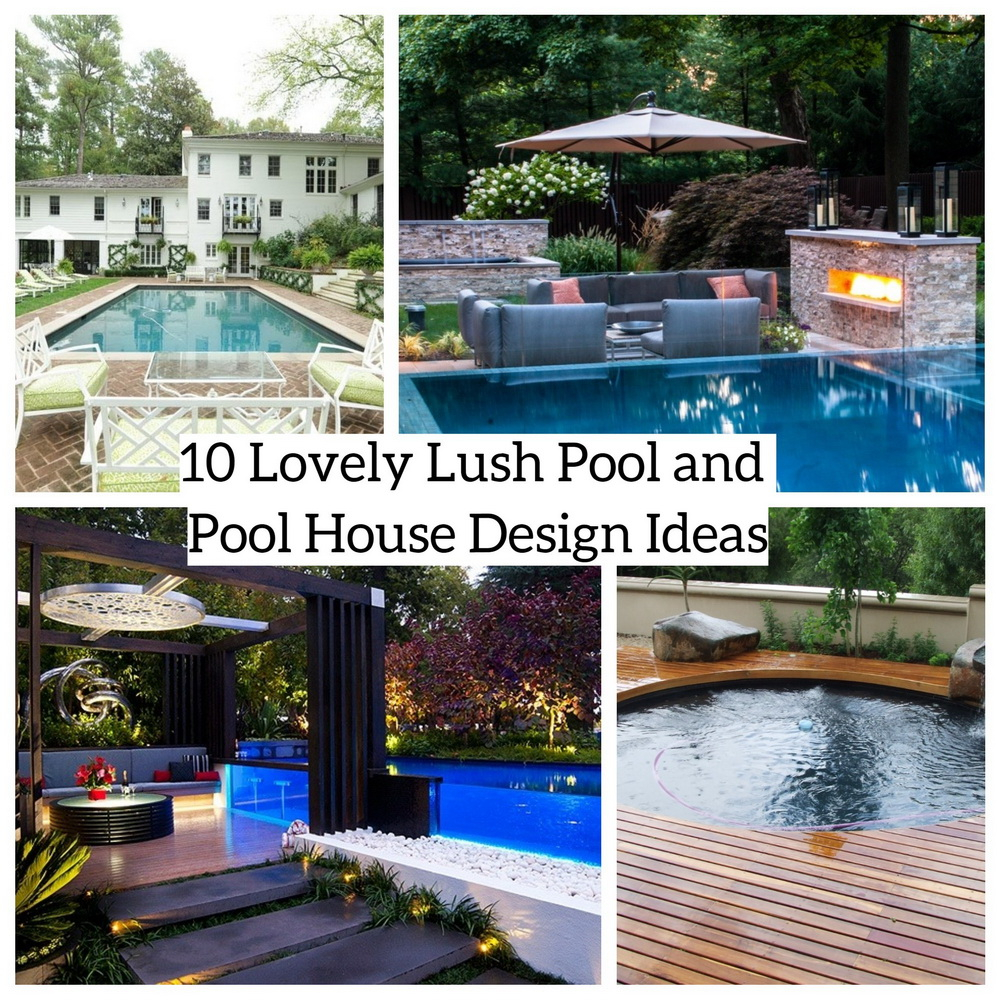 10 Lovely Lush Pool and Pool House Design Ideas - Matchness.com