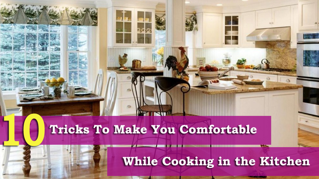 10 Tricks To Make You Comfortable While Cooking in the Kitchen