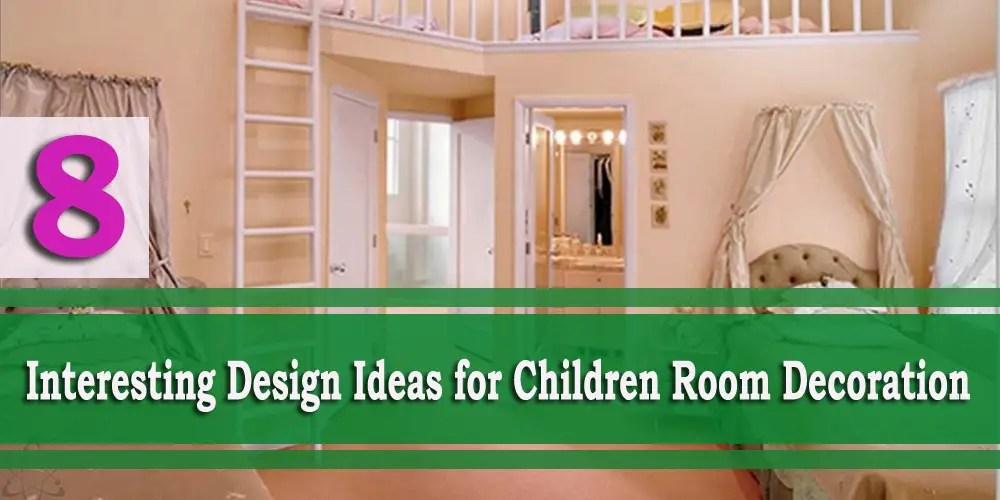 8 Interesting Design Ideas for Children Room Decoration
