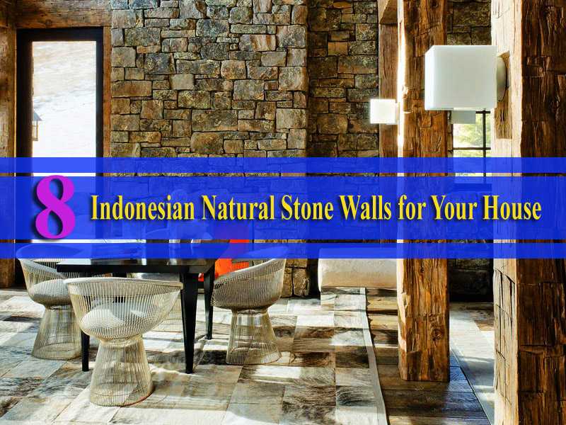 8 Indonesian Natural Stone Walls for your house