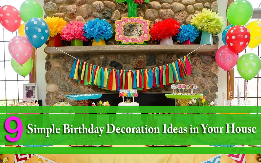 9 Simple Birthday Decoration Ideas in Your House