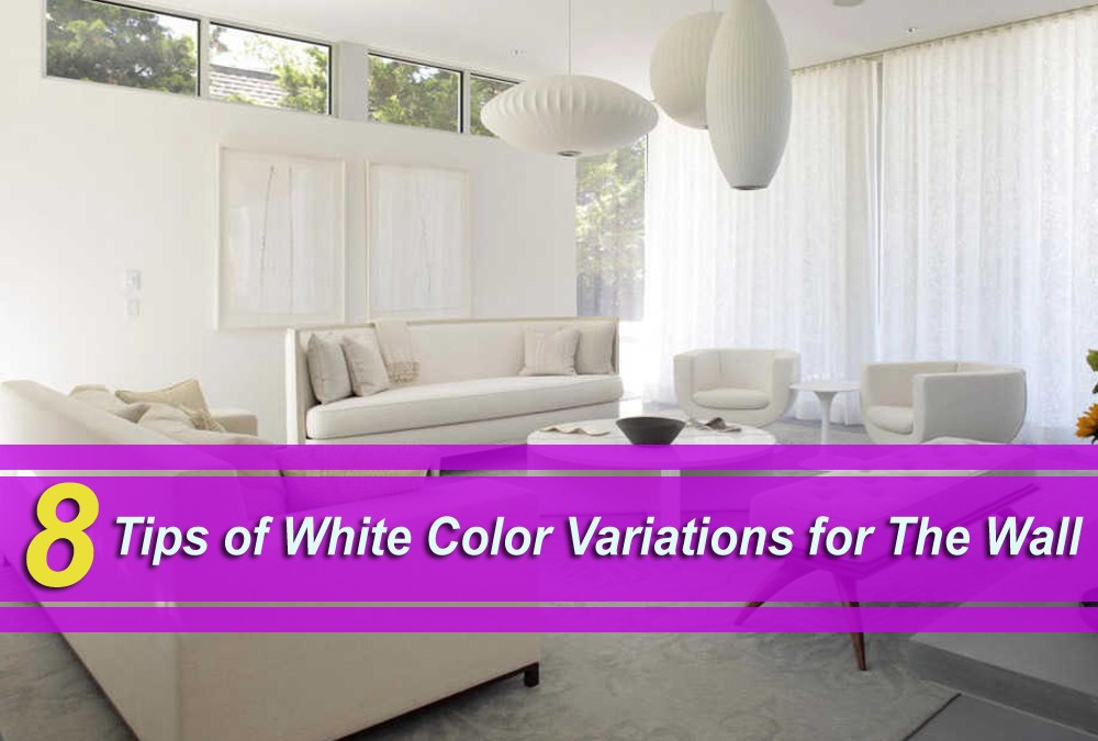 8 Tips of White Color Variations for The Wall