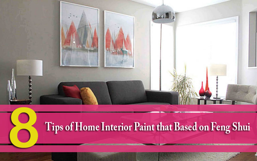8 Tips of Home Interior Paint that Based on Feng Shui