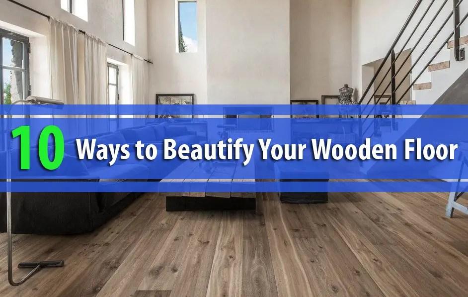 10 Ways to Beautify Your Wooden Floor