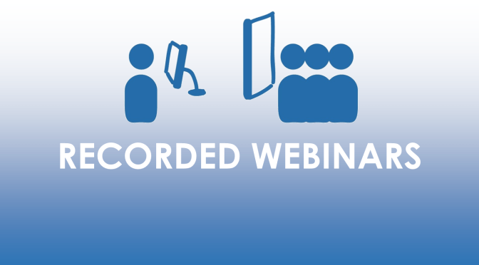 Recorded Webinars Now Available For Viewing
