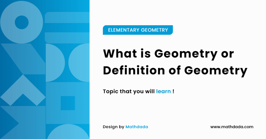 ELEMENTARY GEOMETRY What is Geometry or Definition of Geometry