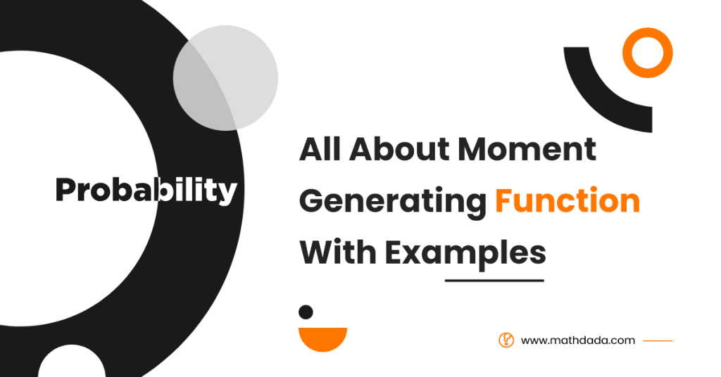 Probability All About Moment Generating Function With Examples
