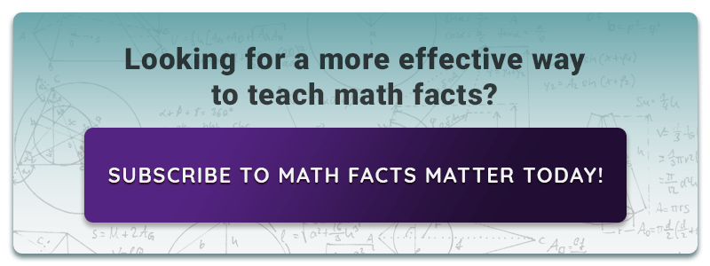 Looking for a more effective way to teach math facts? Subscribe to Math Facts Matter Today!
