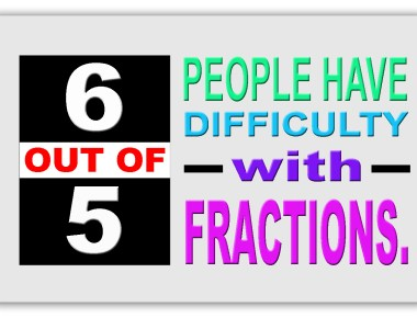6 out of 5 people have difficulty with fractions.