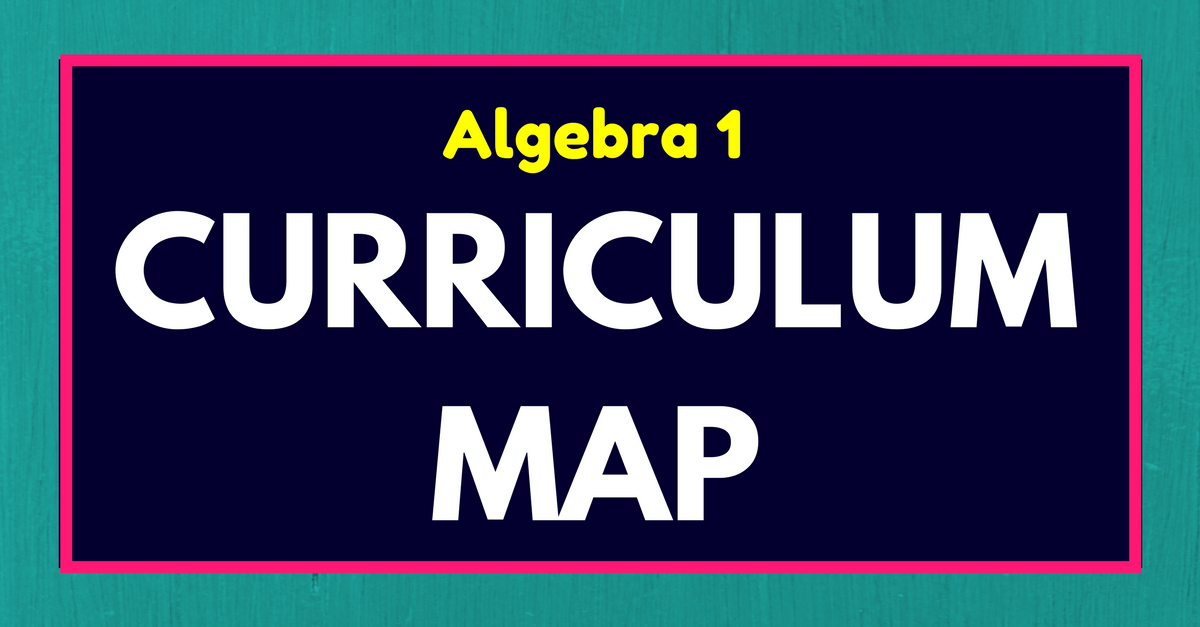 Algebra 1 Curriculum Map and Pacing Guide