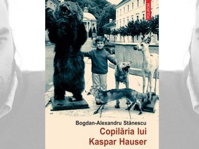 recenzie carte Copilăria lui Kaspar Hauser Bogdan-Alexandru Stănescu slider
