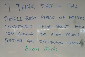 """""""I think that's the single best piece of advice: constantly think about how you could be doing things better and questioning yourself."""" – Elon Musk"""
