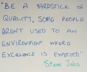 """Be a yardstick of quality. Some people aren't used to an environment where excellence is expected."" Steve Jobs"