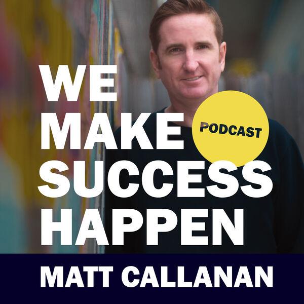 We Make Success Happen - Matt Callanan