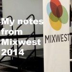 My notes from Mixwest 2014