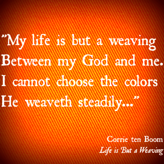 My life is but a weaving - Corrie ten Boom