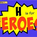 H is for Heroes!