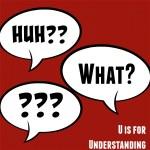 U is for Understanding