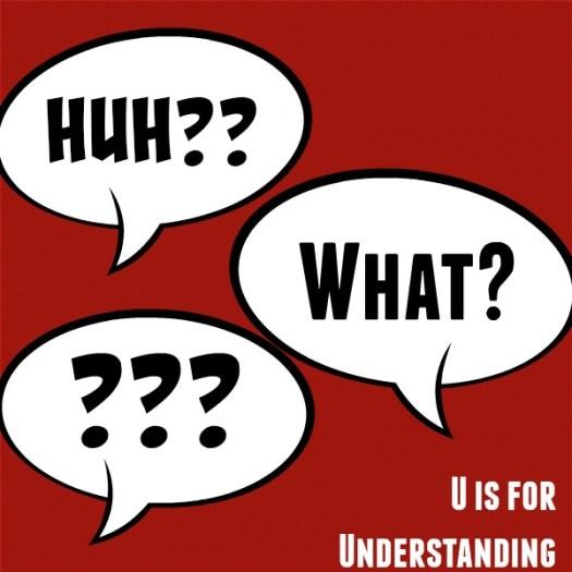 U is for Understanding #AtoZChallenge