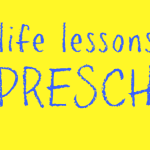 Life lessons from preschool