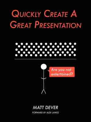 Book cover 'Quickly Create a Great Presentation' by Matt Dever