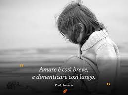 amare e dimenticare di Pablo Neruda