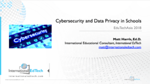 Cybersecurity and Data Privacy in Schools- EduTechAsia2018 - Matt Harris, Ed.D.