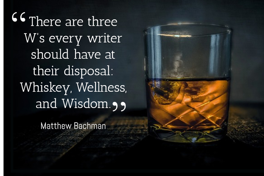 "Glass of whiskey with the quote: ""There are three W's every writer should have at their disposal: Whiskey, Wellness, and Wisdom."""