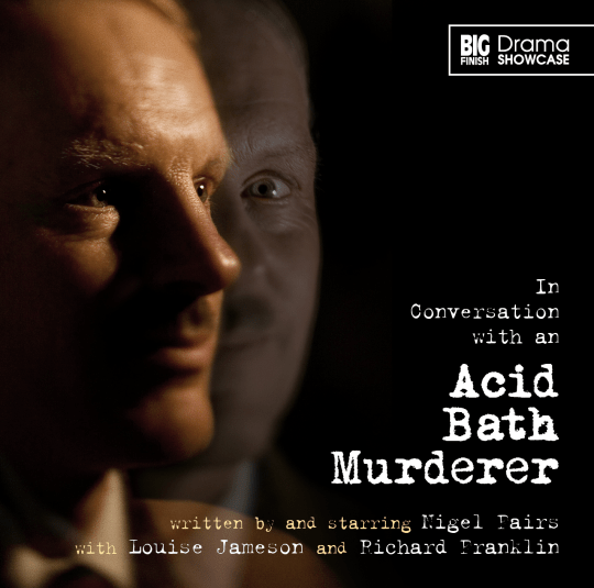 Big Finish Drama Showcase: In Conversation With an Acid Bath Murderer