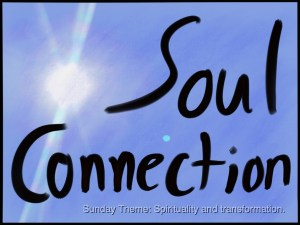 Word Art Soul Connection black text over sun in blue sky photo. Subtitle Sunday Theme: Spirituality and transformation.