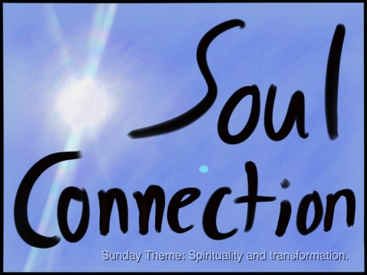 Word Art Soul Connection black text over sun in blue sky photo, Subtitle Sunday Theme: Spirituality and transformation