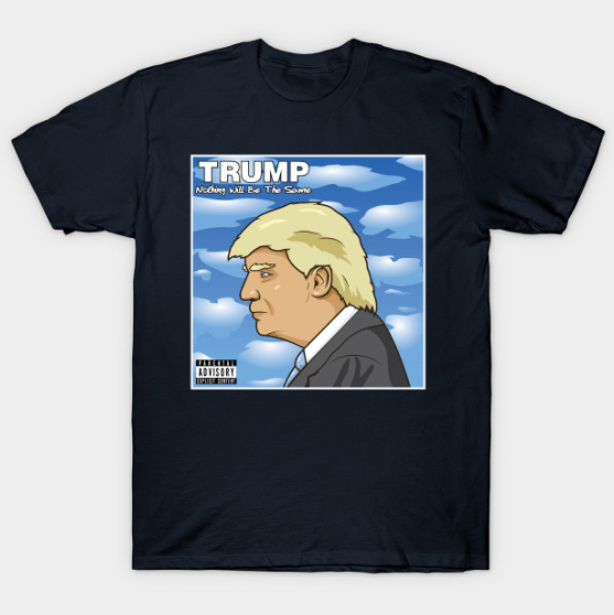 Donald trump shirt nothing will be the same for Best custom t shirts reddit
