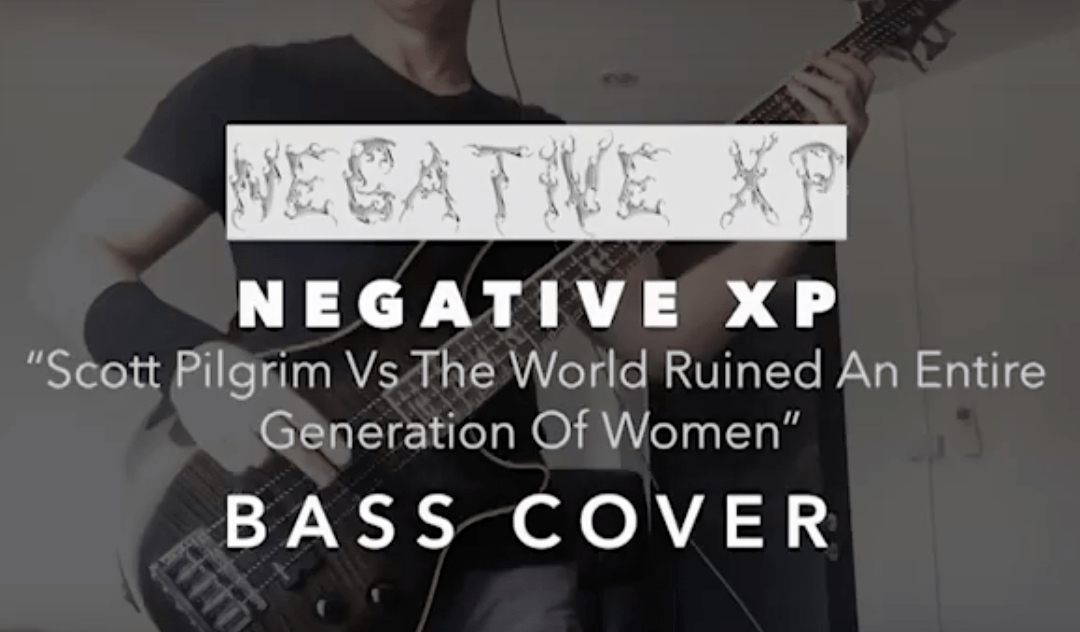 Negative XP – Scott Pilgrim Vs The World Ruined An Entire Generation Of Women Bass Cover
