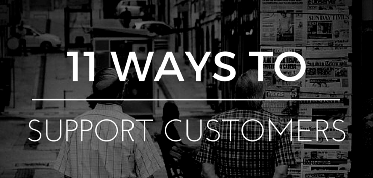 11 ways to support your customers