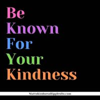 Be Known for Kindness