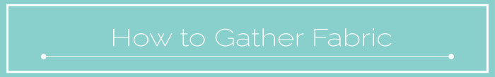 HOW TO GATHER FABRIC TUTORIAL_ MAVEN PATTERNS